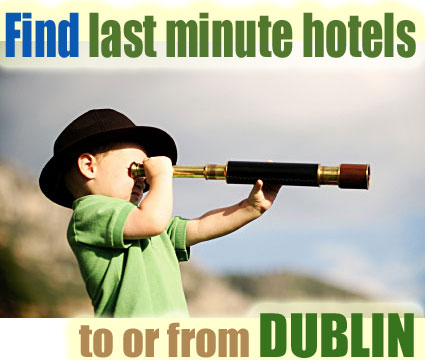 find last minute hotels to or from Dublin, Ireland