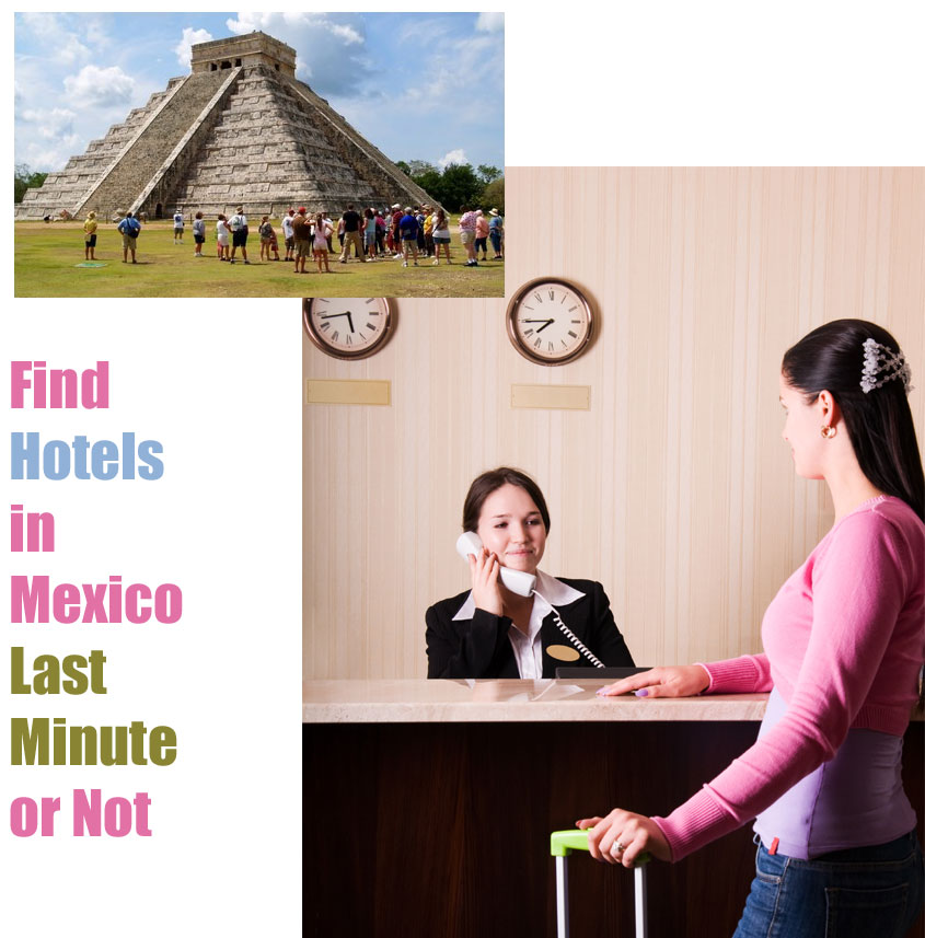 simply find hotels in Mexico fast, last minute or not