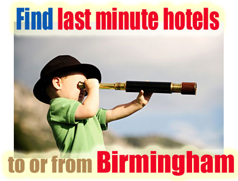 find last minute hotels to or from Birmingham, UK